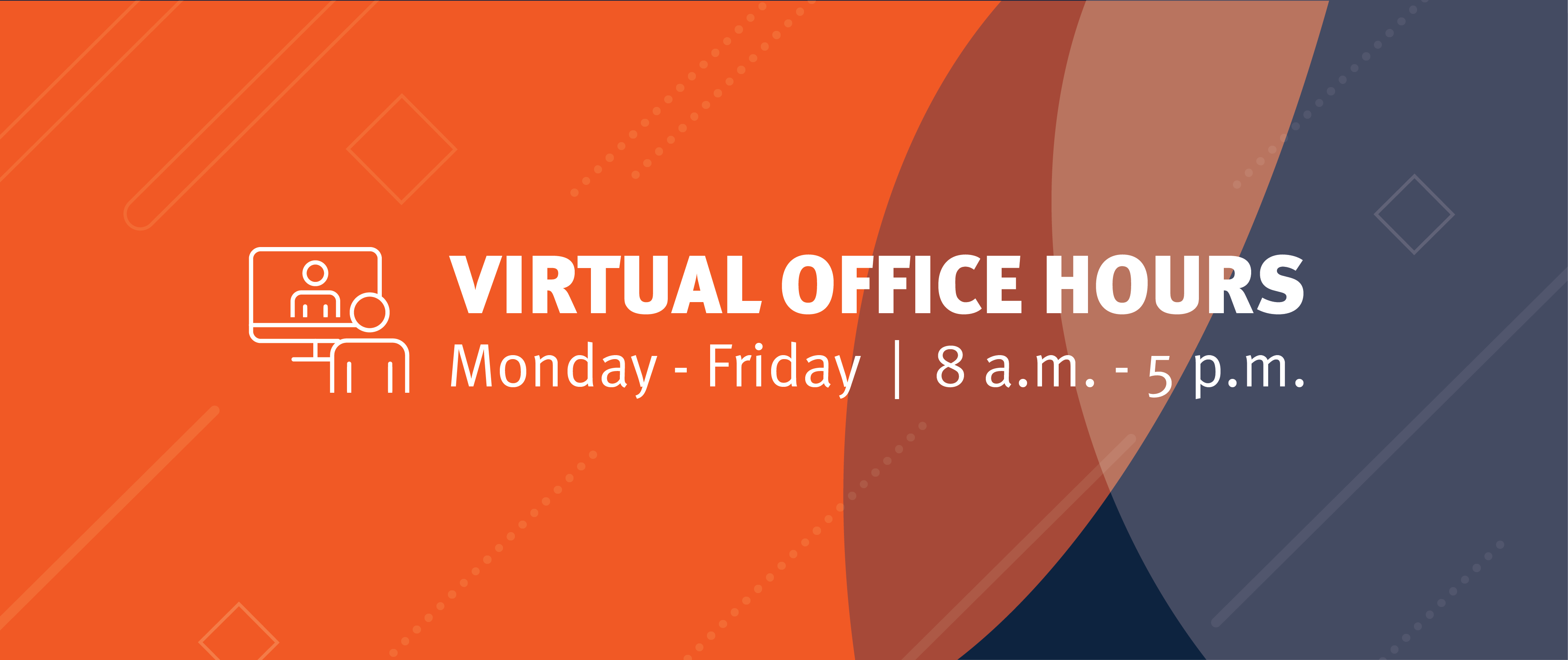 Virtual Office Hours, Monday–Friday, 8 a.m.–5 p.m..